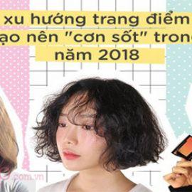 3 xu hướng trang điểm sẽ tạo nên cơn sốt trong năm 2018